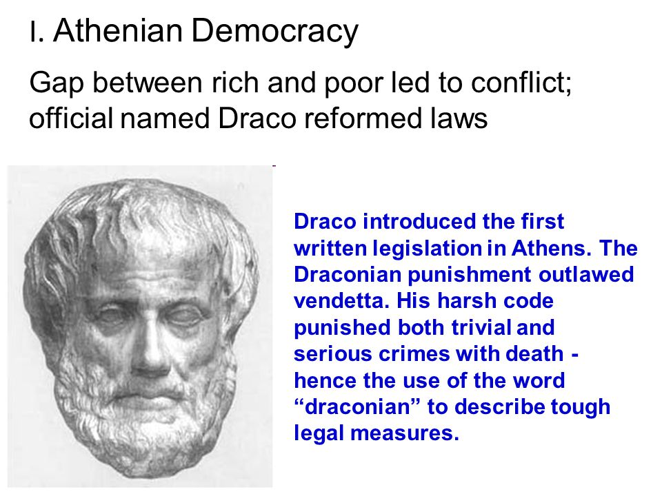 I. Athenian Democracy Gap between rich and poor led to conflict;