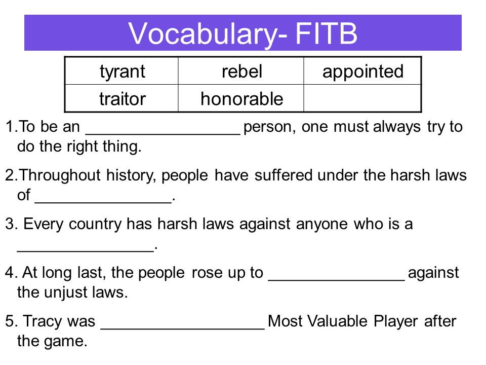 Vocabulary- FITB tyrant rebel appointed traitor honorable