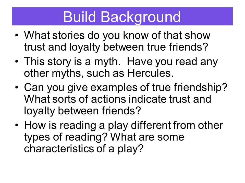 Build Background What stories do you know of that show trust and loyalty between true friends