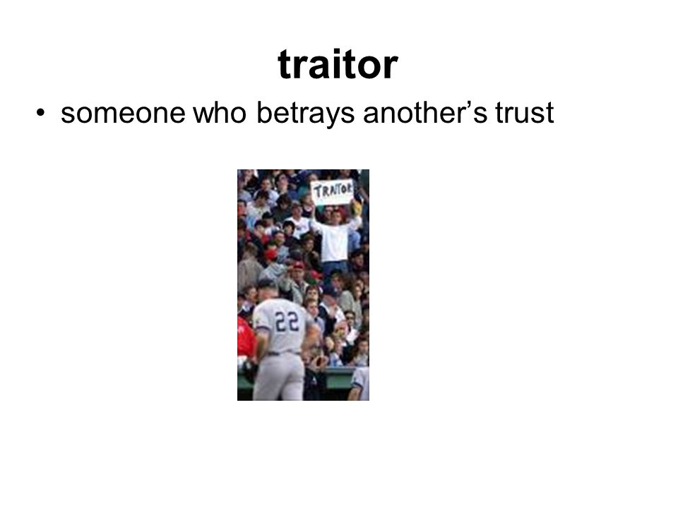traitor someone who betrays another's trust