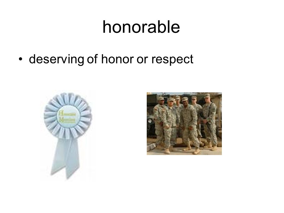 honorable deserving of honor or respect