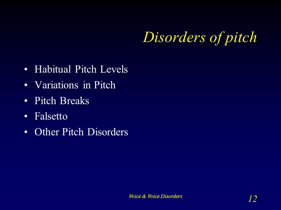 Disorders of pitch Habitual Pitch Levels Variations in Pitch