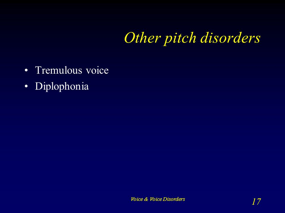 Other pitch disorders Tremulous voice Diplophonia