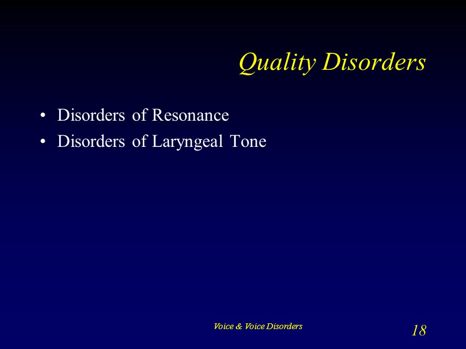 Quality Disorders Disorders of Resonance Disorders of Laryngeal Tone