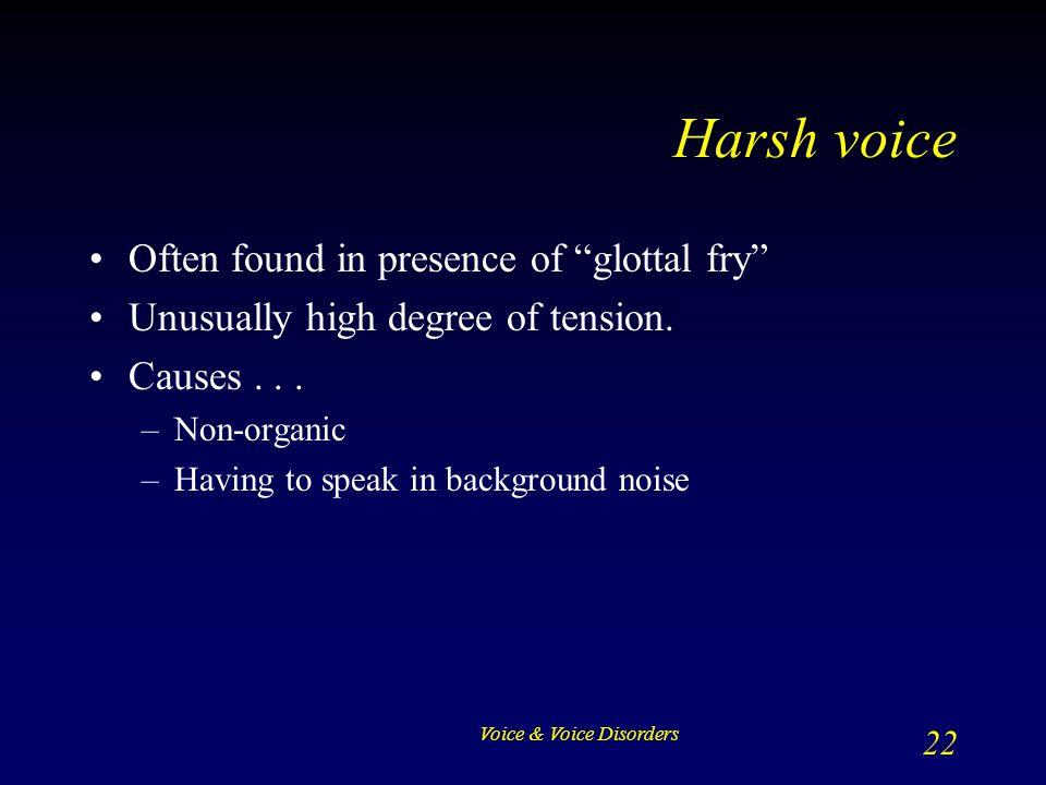 Harsh voice Often found in presence of glottal fry
