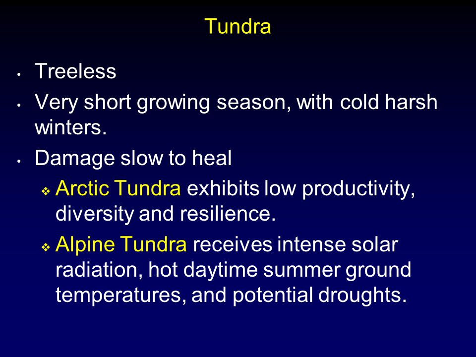 Tundra Treeless. Very short growing season, with cold harsh winters. Damage slow to heal.