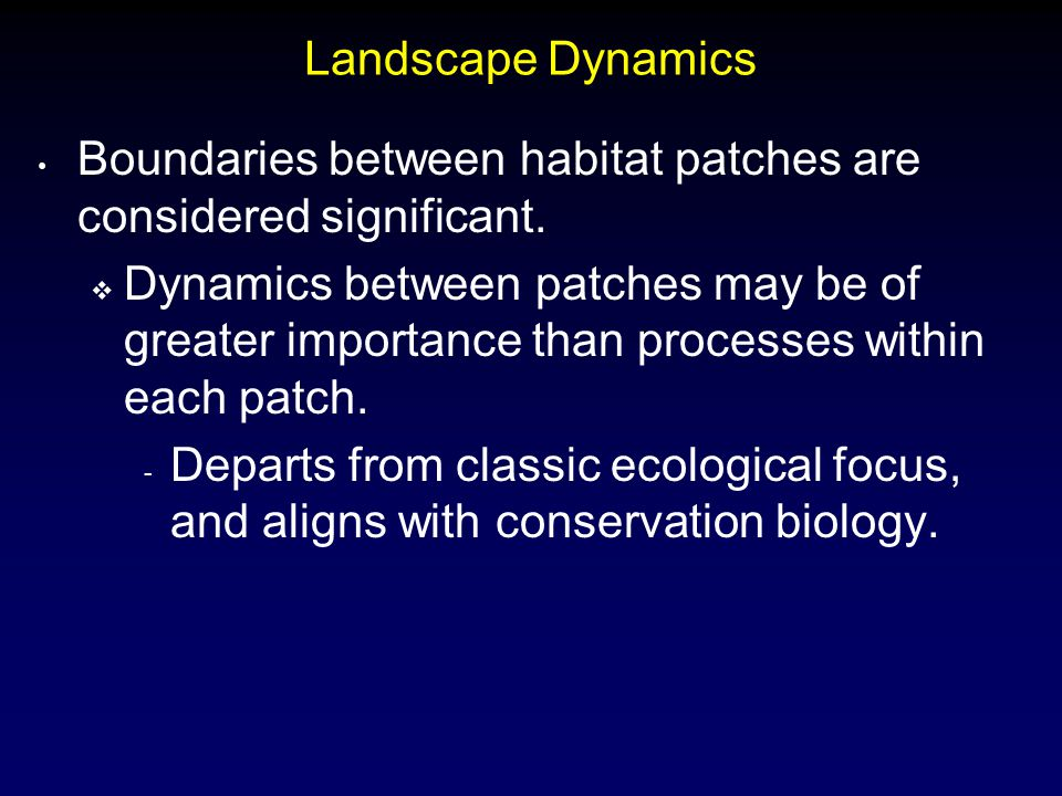 Landscape Dynamics Boundaries between habitat patches are considered significant.