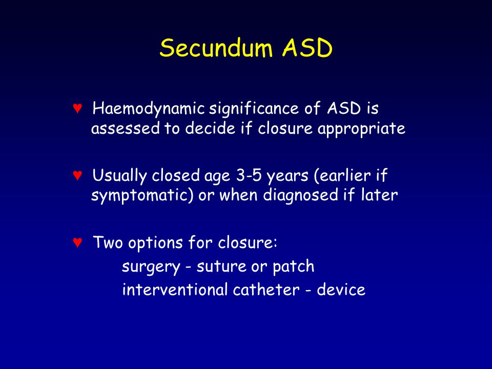 Secundum ASD ♥ Haemodynamic significance of ASD is assessed to decide if closure appropriate.
