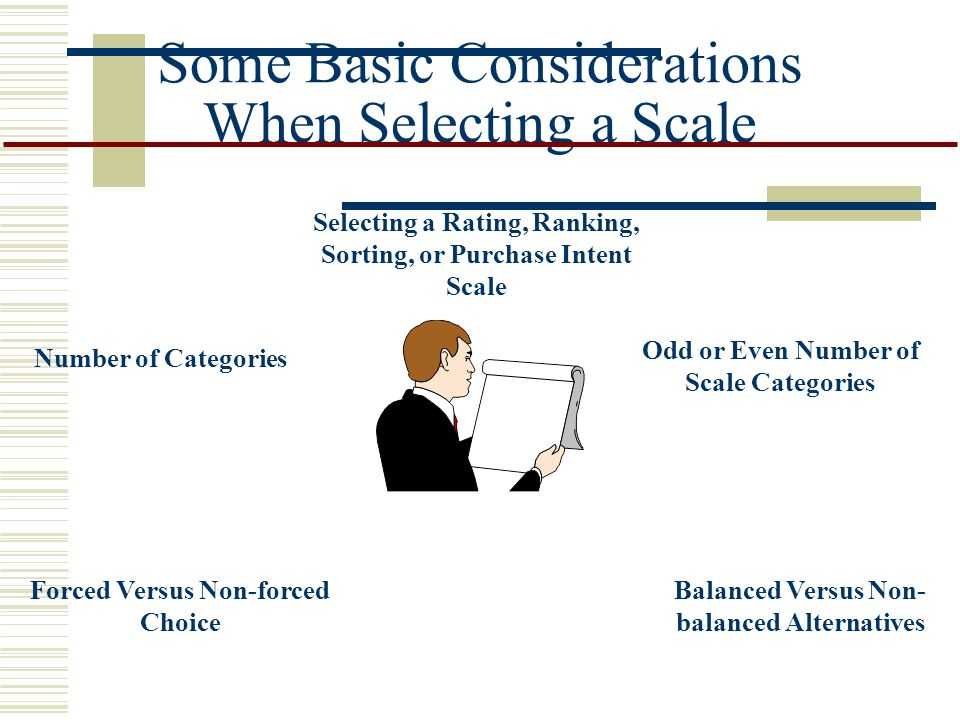 Some Basic Considerations When Selecting a Scale
