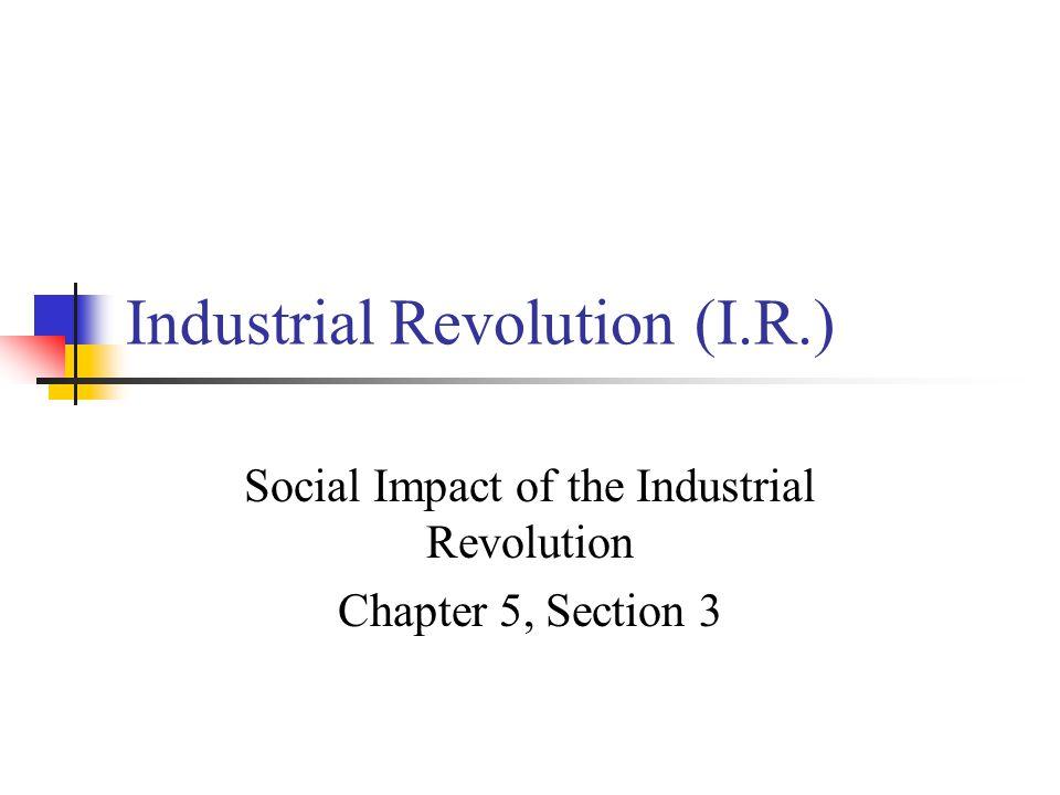 Industrial Revolution (I.R.)