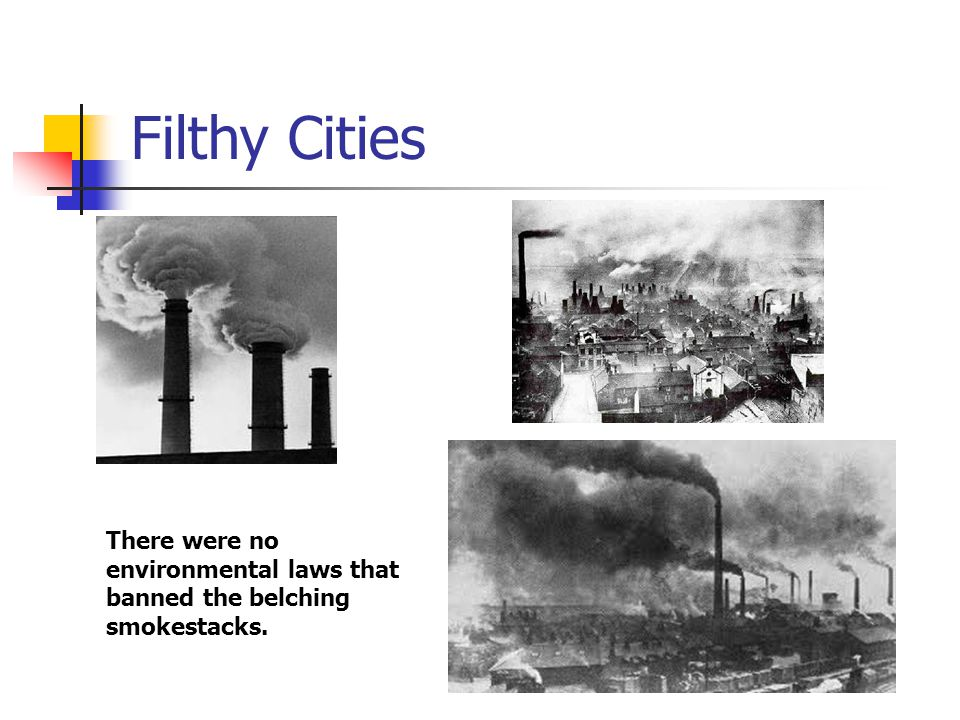 Filthy Cities There were no environmental laws that banned the belching smokestacks.