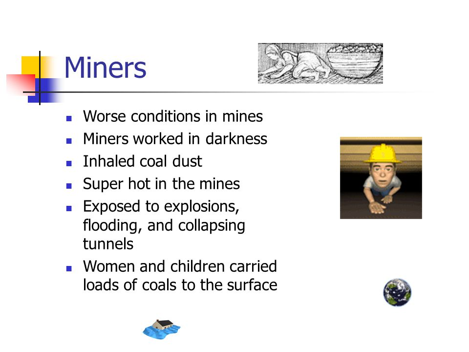Miners Worse conditions in mines Miners worked in darkness
