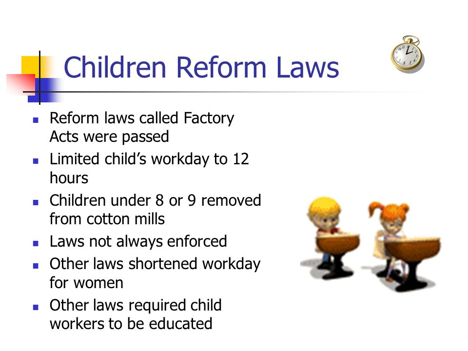 Children Reform Laws Reform laws called Factory Acts were passed