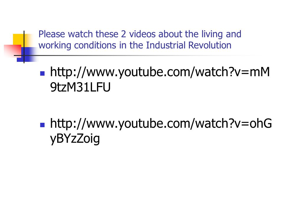 Please watch these 2 videos about the living and working conditions in the Industrial Revolution