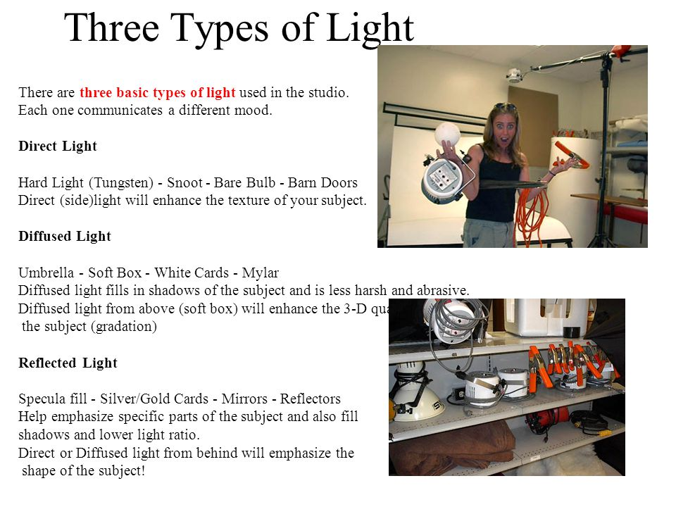 Three Types of Light There are three basic types of light used in the studio. Each one communicates a different mood.