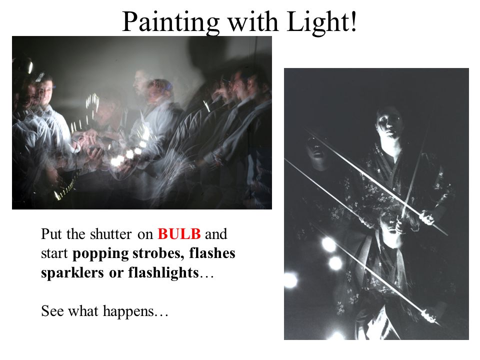 Painting with Light! Put the shutter on BULB and