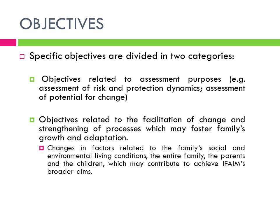 OBJECTIVES Specific objectives are divided in two categories: