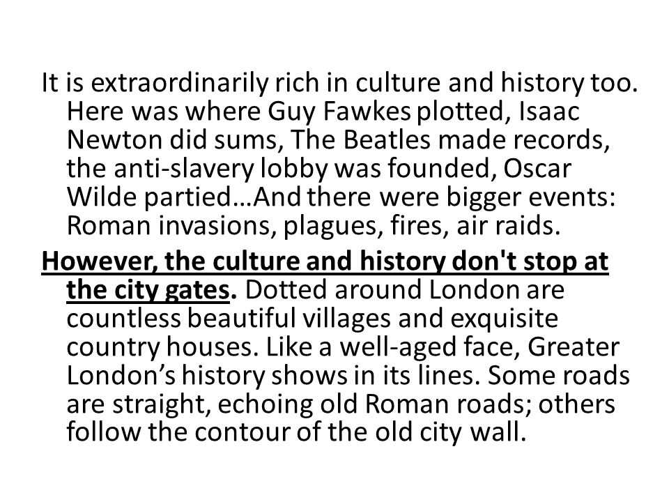 It is extraordinarily rich in culture and history too
