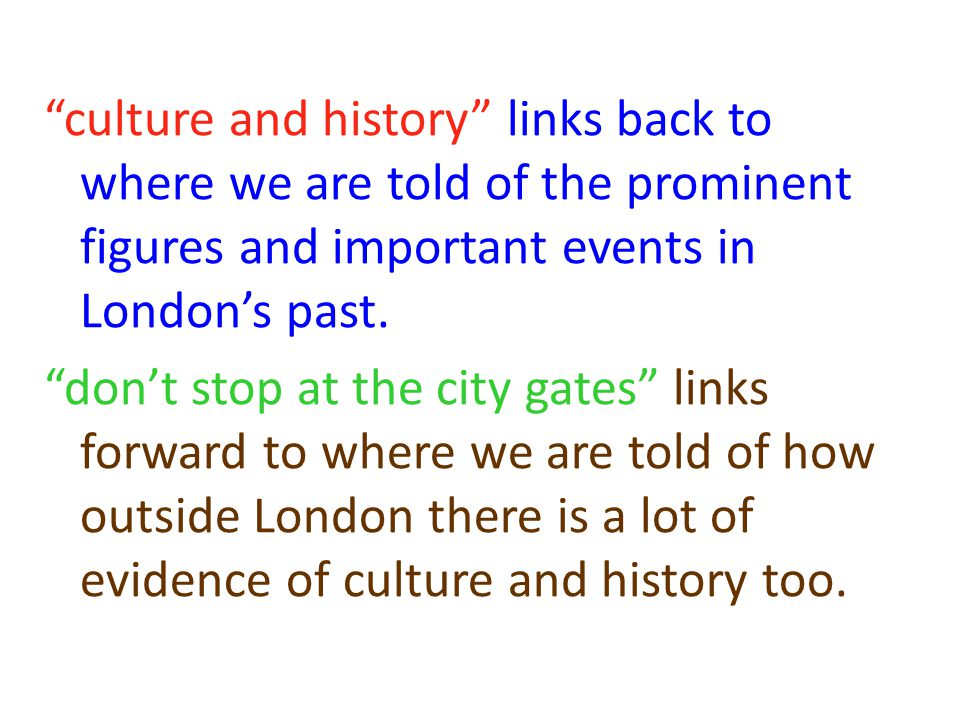 culture and history links back to where we are told of the prominent figures and important events in London's past.