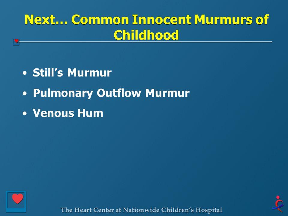 Next… Common Innocent Murmurs of Childhood