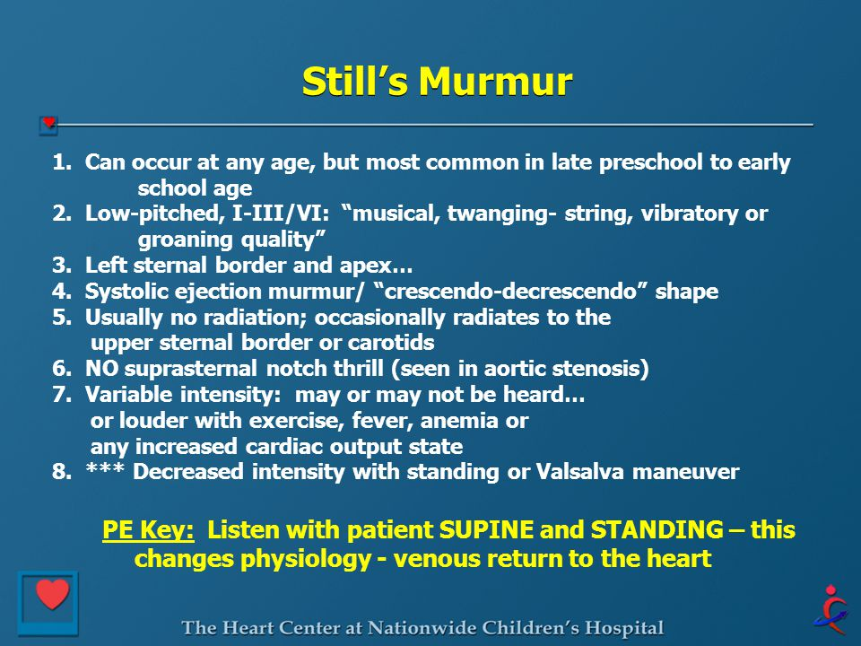 Still's Murmur 1. Can occur at any age, but most common in late preschool to early school age.