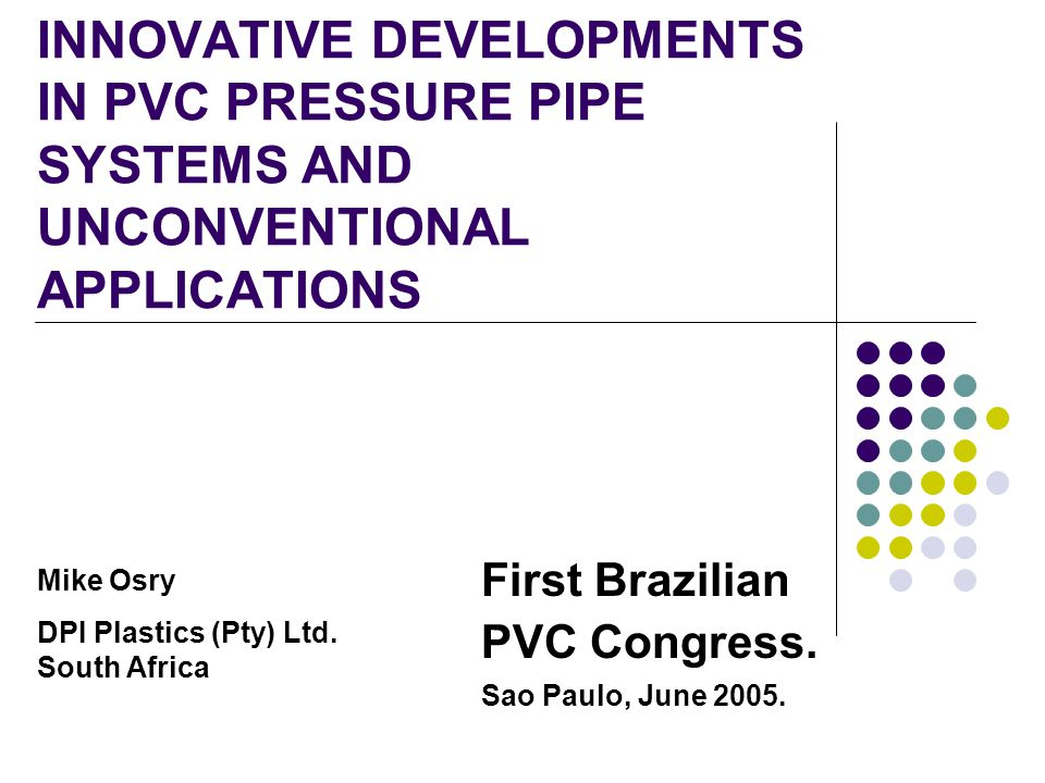 INNOVATIVE DEVELOPMENTS IN PVC PRESSURE PIPE SYSTEMS AND UNCONVENTIONAL APPLICATIONS