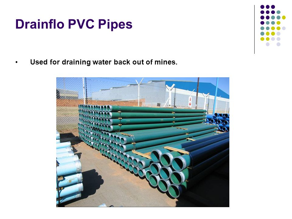 Drainflo PVC Pipes Used for draining water back out of mines.