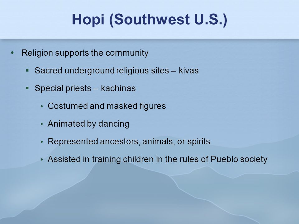 Hopi (Southwest U.S.) Religion supports the community