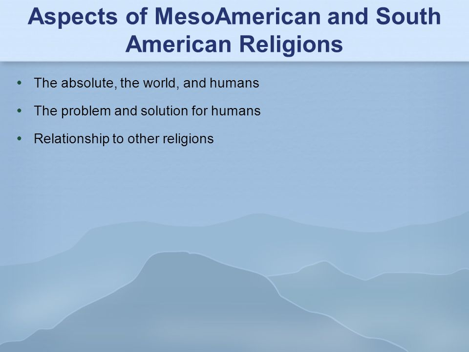 Aspects of MesoAmerican and South American Religions