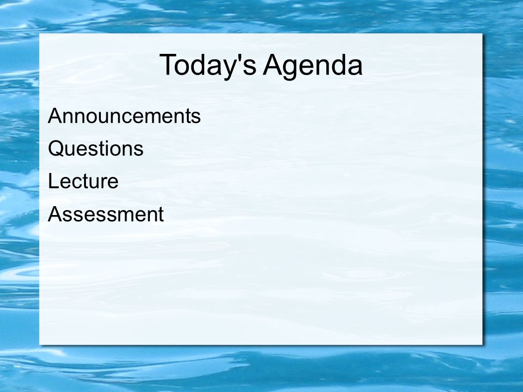 Today s Agenda Announcements Questions Lecture Assessment 1 1 1