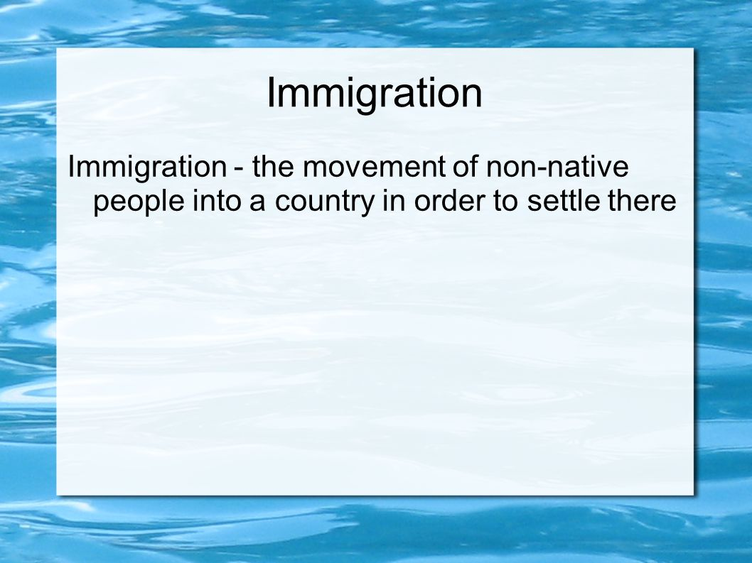 Immigration Immigration - the movement of non-native people into a country in order to settle there.