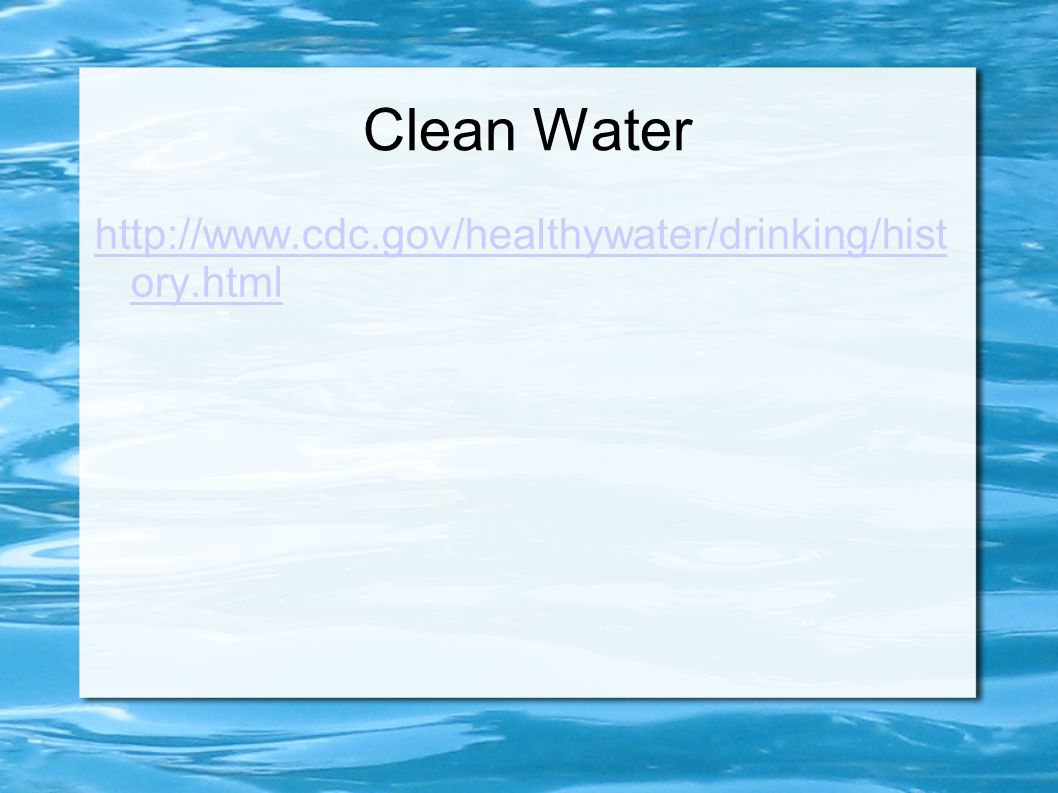 Clean Water http://www.cdc.gov/healthywater/drinking/hist ory.html