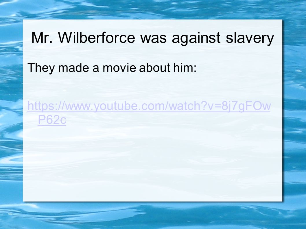 Mr. Wilberforce was against slavery