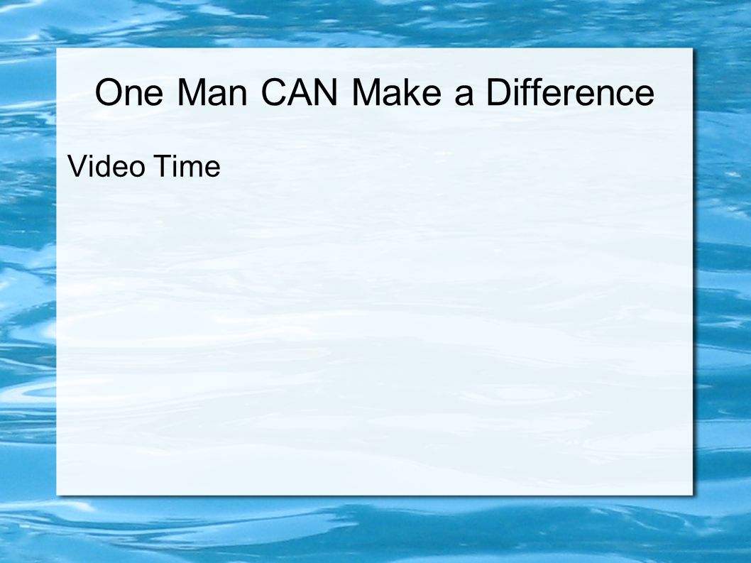 One Man CAN Make a Difference