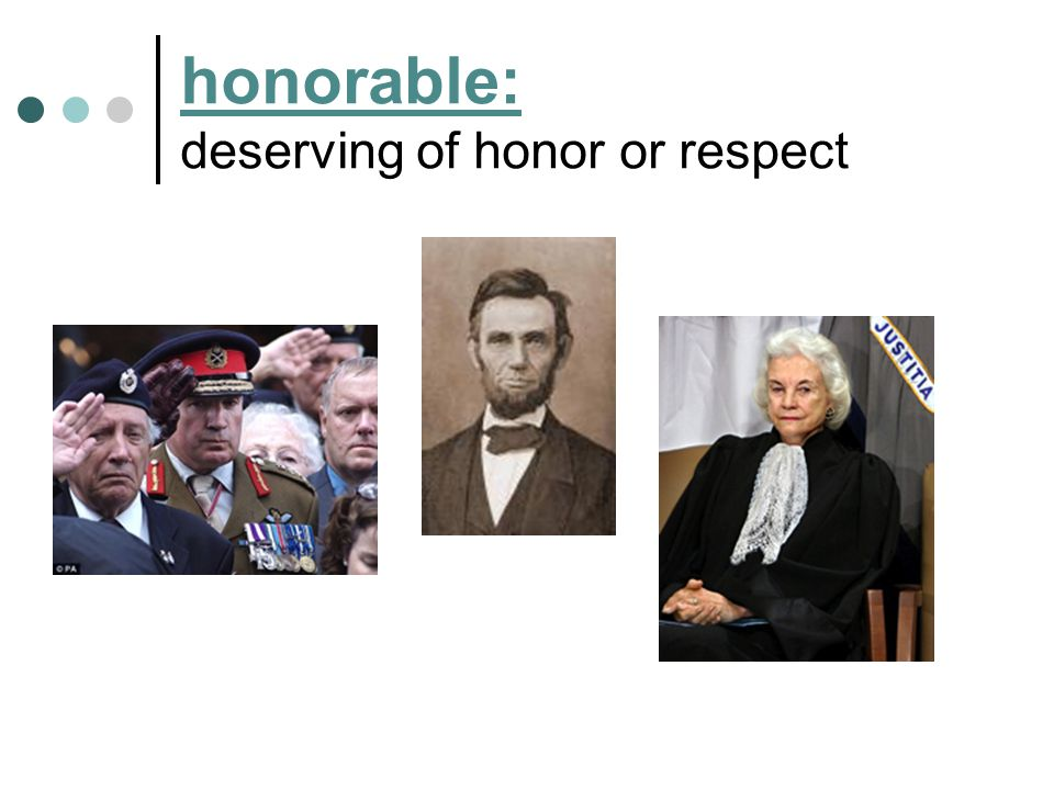 honorable: deserving of honor or respect