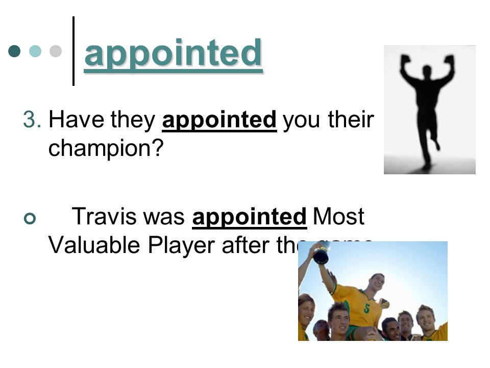 appointed Have they appointed you their champion