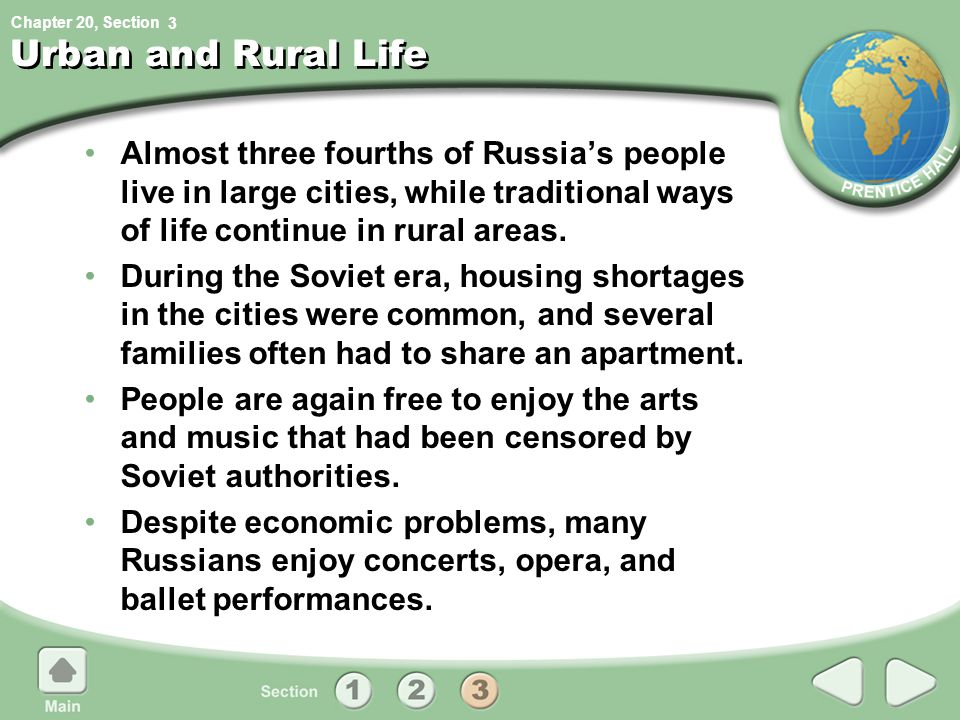 3 Urban and Rural Life. Almost three fourths of Russia's people live in large cities, while traditional ways of life continue in rural areas.