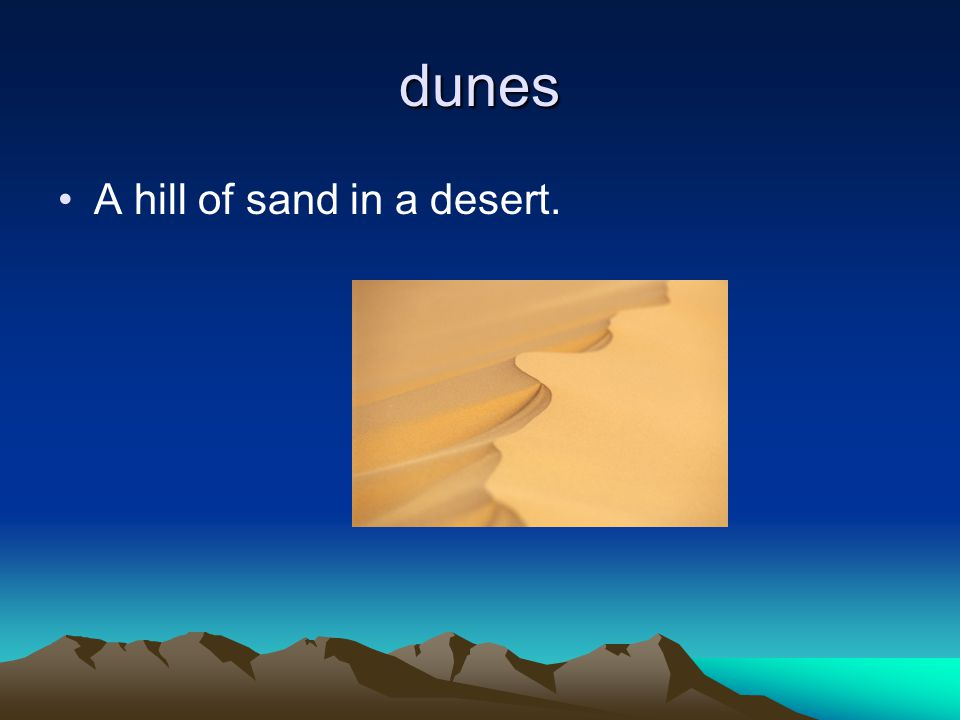 dunes A hill of sand in a desert.