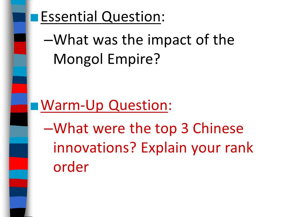 Essential Question: What was the impact of the Mongol Empire.