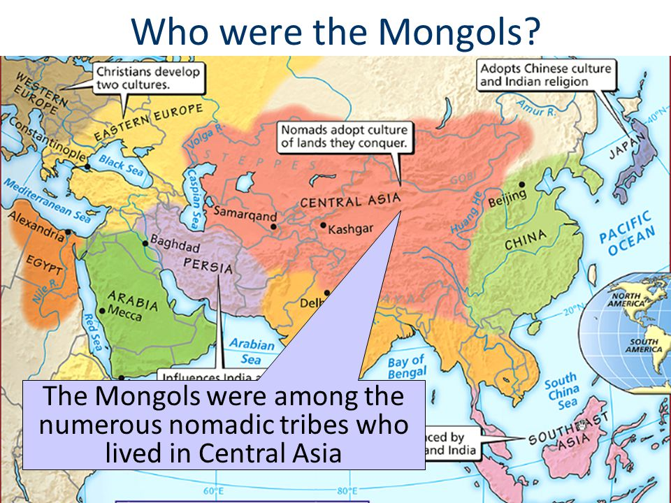 Who were the Mongols The Mongols were among the numerous nomadic tribes who lived in Central Asia