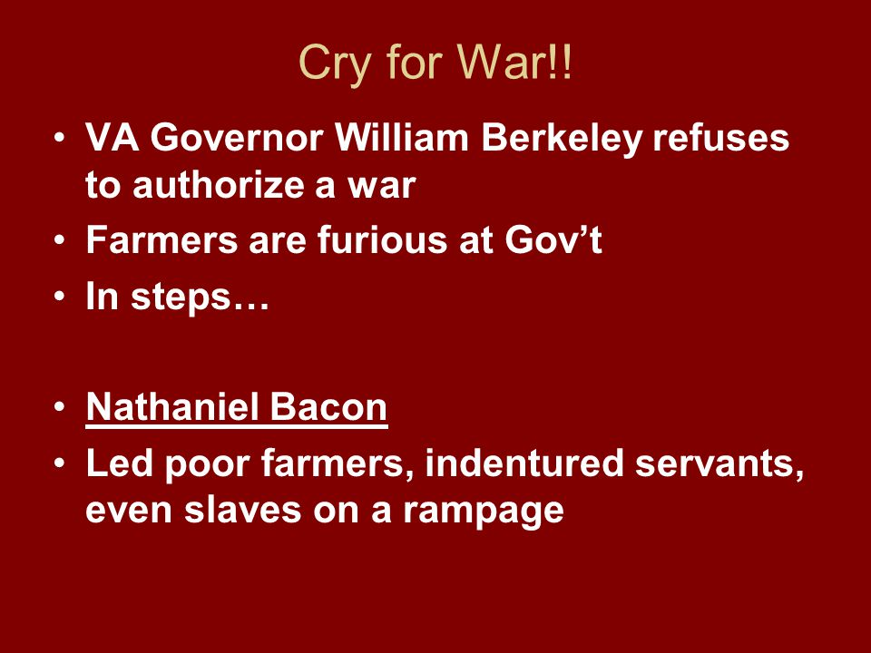 Cry for War!! VA Governor William Berkeley refuses to authorize a war