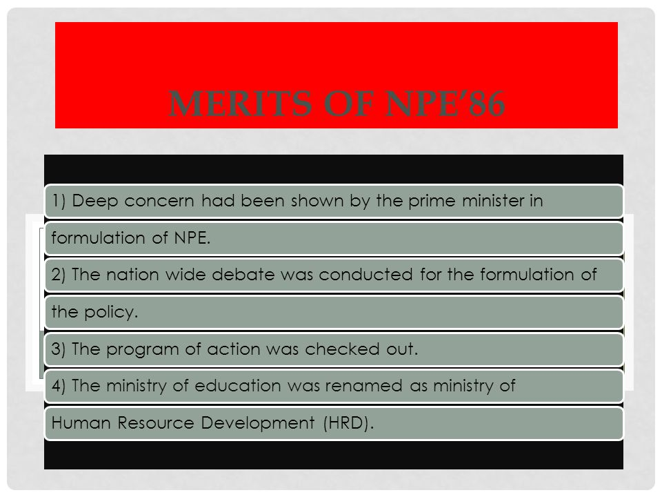 MERITS OF NPE'86 1) Deep concern had been shown by the prime minister in. formulation of NPE.