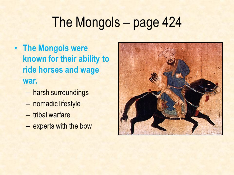 The Mongols – page 424 The Mongols were known for their ability to ride horses and wage war. harsh surroundings.
