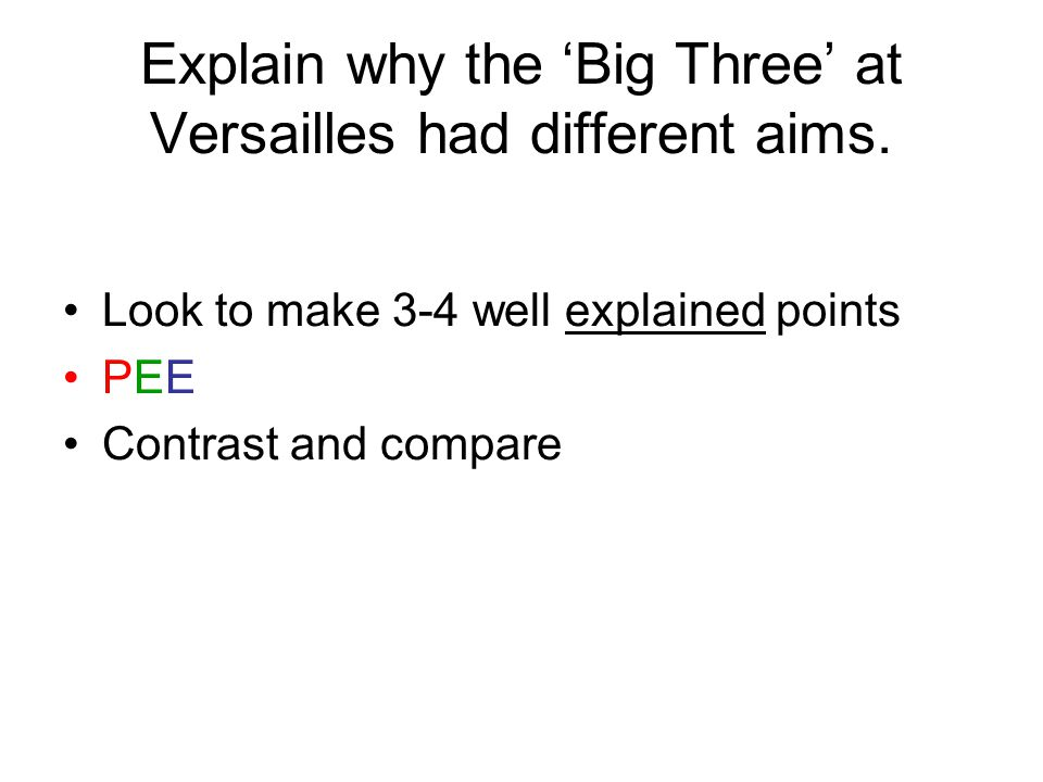 Explain why the 'Big Three' at Versailles had different aims.
