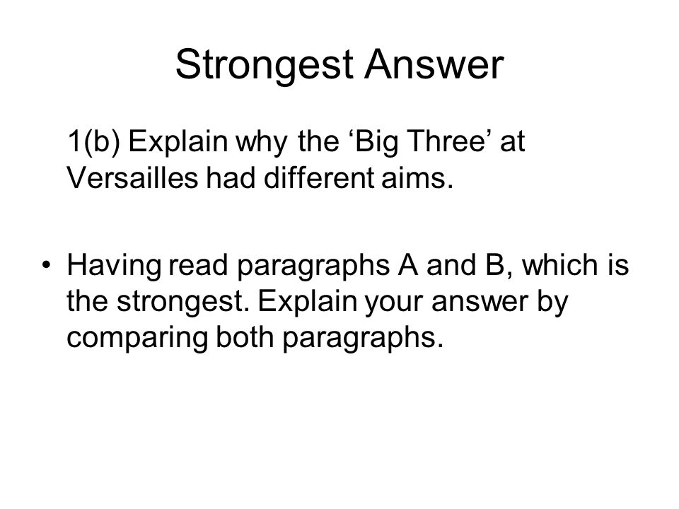Strongest Answer 1(b) Explain why the 'Big Three' at Versailles had different aims.