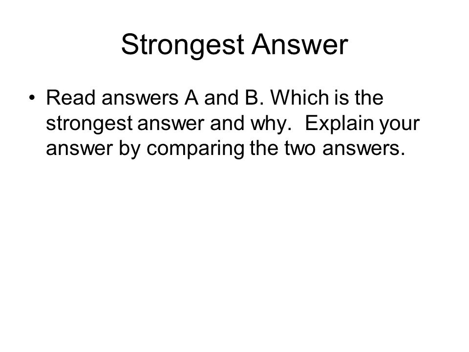 Strongest Answer Read answers A and B. Which is the strongest answer and why.