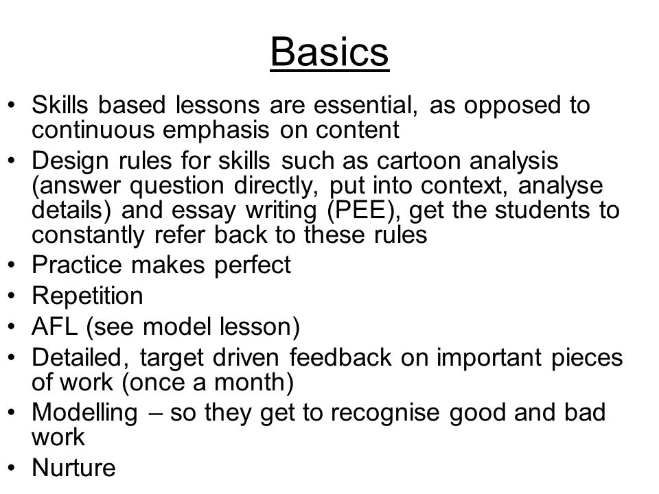 Basics Skills based lessons are essential, as opposed to continuous emphasis on content.