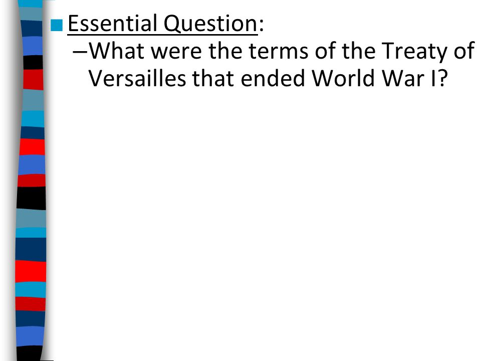Essential Question: What were the terms of the Treaty of Versailles that ended World War I