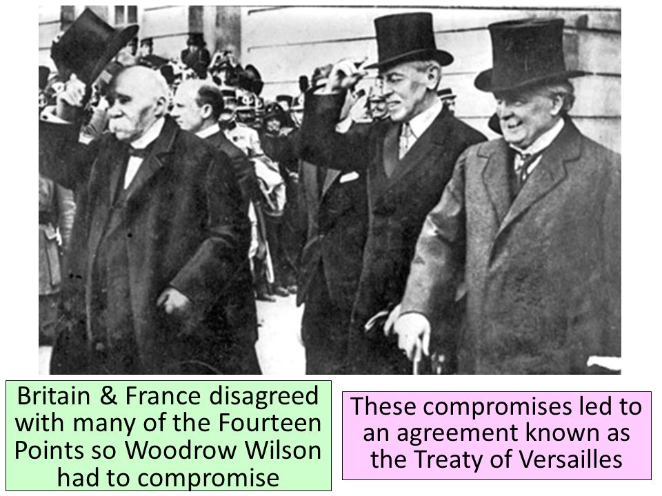Britain & France disagreed with many of the Fourteen Points so Woodrow Wilson had to compromise