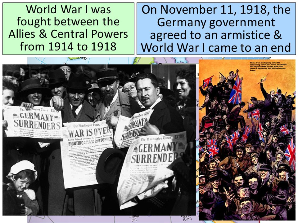 World War I was fought between the Allies & Central Powers from 1914 to 1918